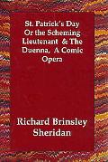 St. Patrick's Day or the Scheming Lieutenant & the Duenna, a Comic Opera A Comic Opera