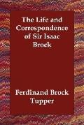 Life and Correspondence of Sir Isaac Brock
