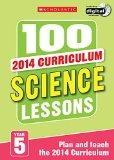 100 Science Lessons: Year 5: Year 5 (100 Lessons 2014 Curriculum)