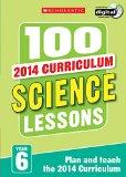 100 Science Lessons: Year 6: Year 6 (100 Lessons 2014 Curriculum)