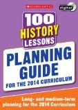100 History Lessons: Planning Guide (100 Lessons 2014 Curriculum)