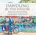 Dawdling by the Danube : With Journeys in Bavaria and Poland