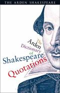 The Arden Dictionary of Shakespeare Quotations (Arden Shakespeare)