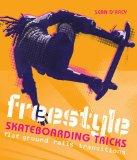 Freestyle Skateboarding Tricks: Flat Ground, Rails and Transitions. Sean D'Arcy and Phillip ...