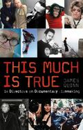 The This Much is True - 15 Directors on Documentary Filmmaking (Professional Media Practice)