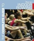 Complete Guide to Indoor Rowing