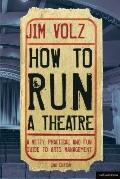 How to Run a Theater : Creating, Leading and Managing Professional Theater