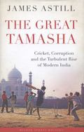 Great Tamasha : Cricket, corruption and India's unstoppable Rise