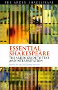 Essential Shakespeare : The Arden Guide to Text and Interpretation
