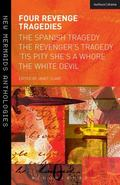 Four Revenge Tragedies : The Spanish Tragedy, the Revenger's Tragedy, 'Tis Pity She's a Whor...