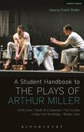 Student Handbook to the Plays of Arthur Miller : Death of a Salesman, the Crucible, a View f...