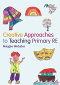 Creative Approaches to Teaching Primary RE (Creative Approaches to Teachng)