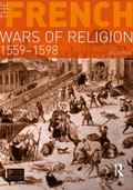 The French Wars of Religion 1559-1598 (3rd Edition) (Seminar Studies in History Series)
