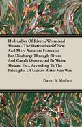 Hydraulics of Rivers, Weirs and Sluices - the Derivation of New and More Accurate Formulas f...