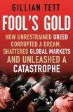 Fool's Gold: How the Bold Dream of a Small Tribe at J. P. Morgan Was Corrupted by Wall Stree...