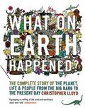 What on Earth Happened?: The Complete Story of the Planet, Life and People from the Big Bang...
