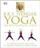 B.K.S. Iyengar Yoga: The Path to Holistic Health