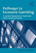 Pathways to Excessive Gambling : A Societal Perspective on Youth and Adult Gambling Pursuits