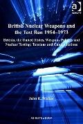 British Nuclear Weapons and the Test Ban, 1954-73 : Britain the United States Weapons Polici...