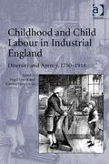 Childhood and Child Labour in Industrial England : Diversity and Agency 1750-1914
