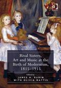 Rival Sisters Art and Music at the Birth of Modernism 1815-1915