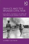 France and the Spanish Civil War Cultural Representations of the War Next Door 1936-1945
