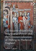 Ecclesiastical Mills in High Medieval England : Instruments of the Lord
