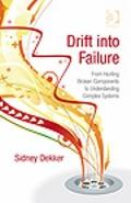 Drift into Failure : From Hunting Broken Components to Understanding Complex Systems