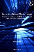 Towards a Global Music Theory : Practical Concepts and Methods for the Analysis of Music Acr...
