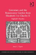 Literature and the Renaissance Garden from Elizabeth I to Charles Ii : England's Paradise