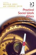 Practical Social Work Ethics : Complex Dilemmas Within Applied Social Care