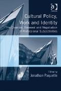 Cultural Policy Work and Identity : The Creation, Renewal and Negotiation of Professional Su...
