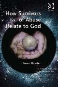 How Survivors of Abuse Relation to God : The Authentic Spirituality of the Annihilated Soul