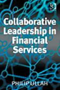 Collaborative Leadership in Financial Services : (Special Edition for the Author. Not for Sa...