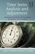 Time Series Analysis and Adjustment : Measuring Modelling and Forecasting for Business and E...