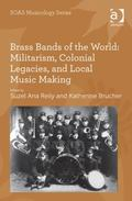 Brass Bands of the World : Militarism Colonial Legacies and Local Music Making