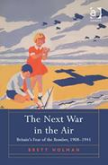 Next War in the Air : Britain's Fear of the Bomber 1908-1941