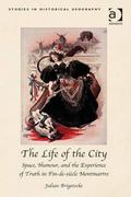 Lfie of the City : Space Creativity and the Aesthetics of Revolt in Fin-De-Siecle Montmartre