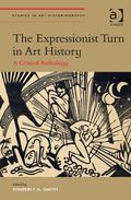 Expressionist Turn in Art History : A Critical Anthology