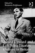 Edward Upward and Left-Wing Literary Culture in Britain