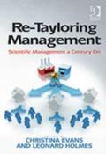 Re-Tayloring Management : Scientific Management a Century On