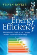 Energy Efficiency : A Definitive Guide to the Fastest Cheapest Cleanest Forms of Energy