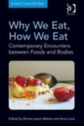 Why We Eat, How We Eat : Contemporary Encounters Between Foods and Bodies