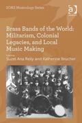 Brass Bands of the World : Militarism, Colonial Legacies, and Local Music Making