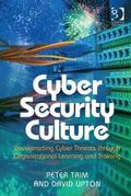 Cyber Security Culture : Counteracting Cyber Threats Through Organizational Learning and Tra...