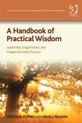 Handbook of Practical Wisdom : Leadership, Organization and Integral Business Practice