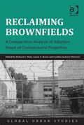 Reclaiming Brownfields : A Comparative Analysis of Adaptive Reuse of Contaminated Properties