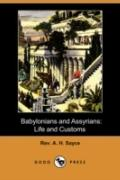 Babylonians and Assyrians: Life and Customs (Dodo Press)