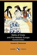 Myths Of Crete And Pre-Hellenic Europe (Illustrated Edition)