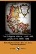 The Philippine Islands, 1493-1898: Volume XVII, 1609u1616 (Dodo Press)
